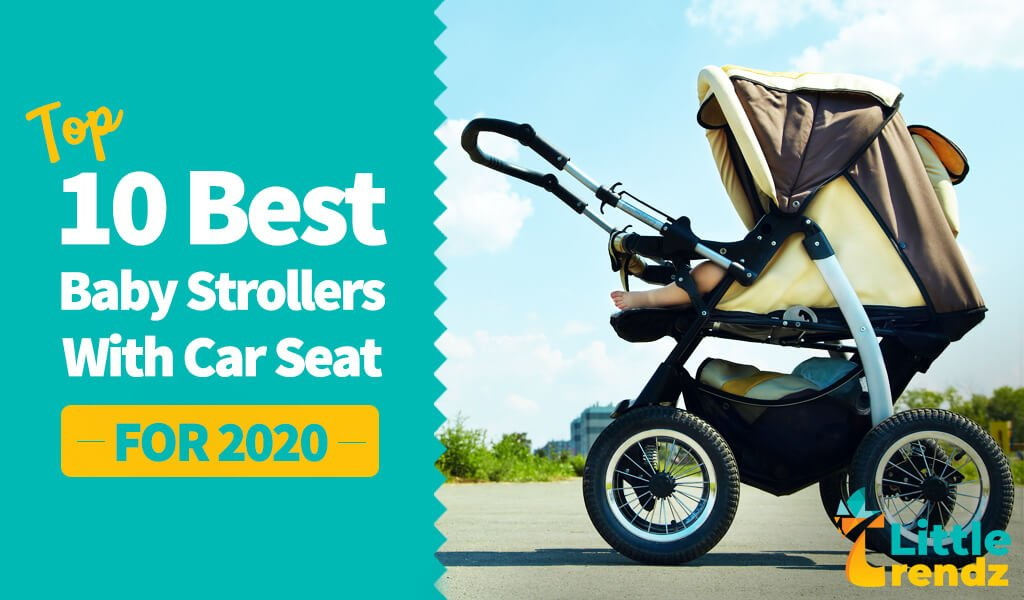 Top 10 Best Baby Strollers with Car Seat for 2020