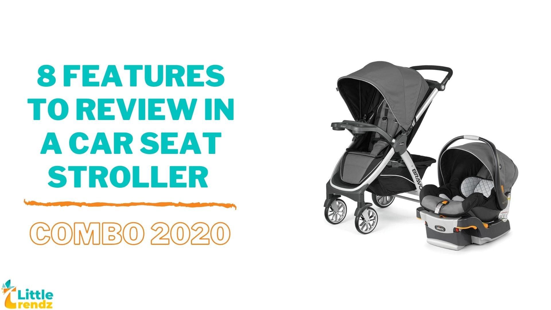 8 Features to Review in the Car Seat Stroller Combo 2020